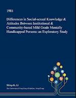 Differences in Social-sexual Knowledge & Attitudes Between Institutional & Community-based Mild Grade Mentally Handicapped Persons: an Exploratory Stu