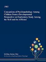 Conceptions of Psychopathology Among Children From a Developmental Perspective: an Exploratory Study Among the Well and the Afflicted