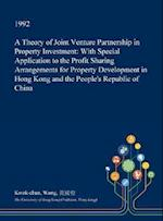 A Theory of Joint Venture Partnership in Property Investment: With Special Application to the Profit Sharing Arrangements for Property Development in