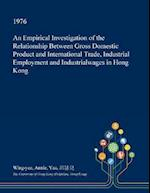 An Empirical Investigation of the Relationship Between Gross Domestic Product and International Trade, Industrial Employment and Industrialwages in Ho