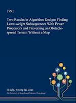 Two Results in Algorithm Design: Finding Least-weight Subsequences With Fewer Processors and Traversing an Obstacle-spread Terrain Without a Map