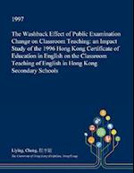 The Washback Effect of Public Examination Change on Classroom Teaching: an Impact Study of the 1996 Hong Kong Certificate of Education in English on t