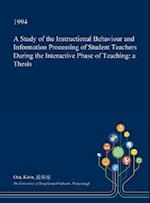 A Study of the Instructional Behaviour and Information Processing of Student Teachers During the Interactive Phase of Teaching