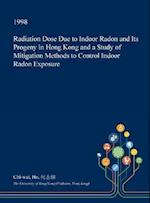 Radiation Dose Due to Indoor Radon and Its Progeny in Hong Kong and a Study of Mitigation Methods to Control Indoor Radon Exposure