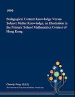 Pedagogical Content Knowledge Versus Subject Matter Knowledge, an Illustration in the Primary School Mathematics Context of Hong Kong
