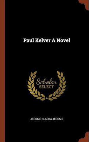 Paul Kelver A Novel