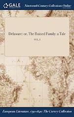 Delaware: or, The Ruined Family: a Tale; VOL. I