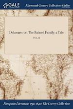 Delaware: or, The Ruined Family: a Tale; VOL. II