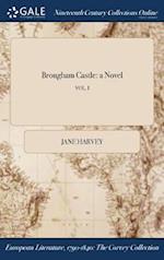 Brougham Castle: a Novel; VOL. I