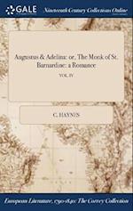 Augustus & Adelina: or, The Monk of St. Barnardine: a Romance; VOL. IV af C. Haynes