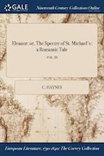 Eleanor: or, The Spectre of St. Michael's: a Romantic Tale; VOL. III af C. Haynes