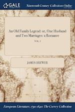 An Old Family Legend: or, One Husband and Two Marriages: a Romance; VOL. I