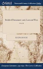 Bridal of Dunamore: and, Lost and Won; VOL. III