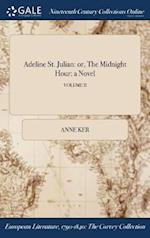 Adeline St. Julian: or, The Midnight Hour: a Novel; VOLUME II