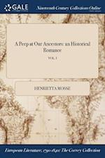 A Peep at Our Ancestors: an Historical Romance; VOL. I
