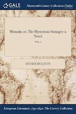 Miranda: or, The Mysterious Stranger: a Novel; VOL. I af Esther Holsten