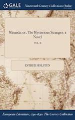 Miranda: or, The Mysterious Stranger: a Novel; VOL. II af Esther Holsten