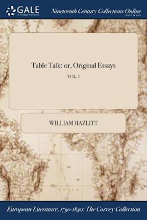 Bog, hæftet Table Talk: or, Original Essays; VOL. I af William Hazlitt