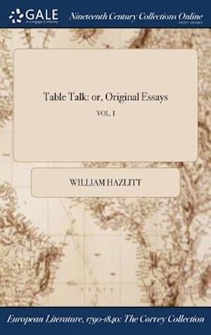 Table Talk: or, Original Essays; VOL. I