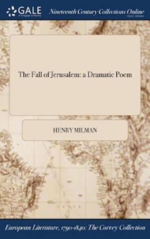 Bog, hardback The Fall of Jerusalem: a Dramatic Poem af Henry Milman