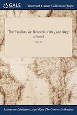 The Fatalists: or, Records of 1814 and 1815: a Novel; VOL. IV