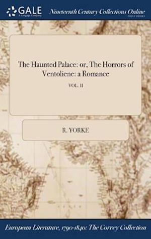 Bog, hardback The Haunted Palace: or, The Horrors of Ventoliene: a Romance; VOL. II af R. Yorke