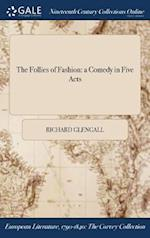 The Follies of Fashion: a Comedy in Five Acts af Richard Glengall