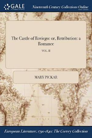 Bog, hæftet The Castle of Roviego: or, Retribution: a Romance; VOL. II af Mary Pickar
