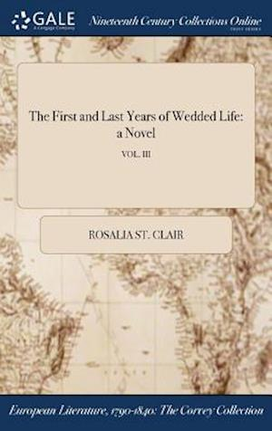 Bog, hardback The First and Last Years of Wedded Life: a Novel; VOL. III af Rosalia St. Clair