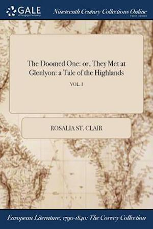 Bog, hæftet The Doomed One: or, They Met at Glenlyon: a Tale of the Highlands; VOL. I af Rosalia St. Clair