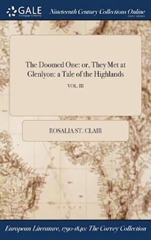 Bog, hardback The Doomed One: or, They Met at Glenlyon: a Tale of the Highlands; VOL. III af Rosalia St. Clair