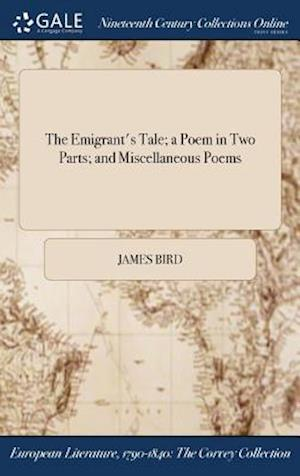 Bog, hardback The Emigrant's Tale; a Poem in Two Parts; and Miscellaneous Poems af James Bird