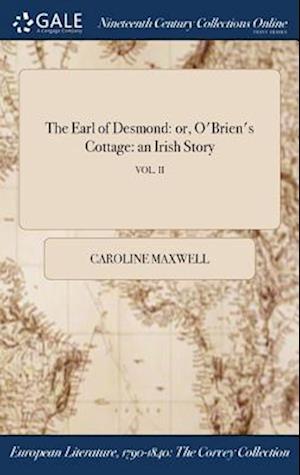 Bog, hardback The Earl of Desmond: or, O'Brien's Cottage: an Irish Story; VOL. II af Caroline Maxwell