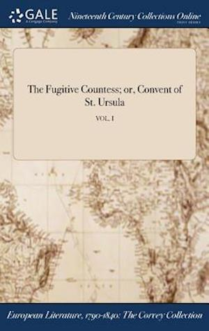Bog, hardback The Fugitive Countess; or, Convent of St. Ursula; VOL. I af Anonymous
