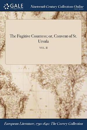 Bog, hæftet The Fugitive Countess; or, Convent of St. Ursula; VOL. II af Anonymous