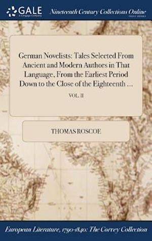 Bog, hardback German Novelists: Tales Selected From Ancient and Modern Authors in That Language, From the Earliest Period Down to the Close of the Eighteenth ...; V af Thomas Roscoe