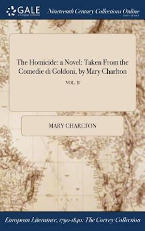 Bog, hardback The Homicide: a Novel: Taken From the Comedie di Goldoni, by Mary Charlton; VOL. II af Mary Charlton