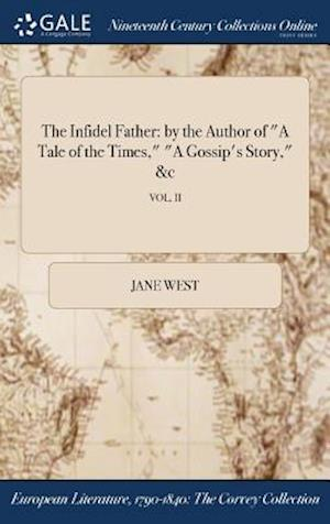 "Bog, hardback The Infidel Father: by the Author of ""A Tale of the Times,"" ""A Gossip's Story,"" &c; VOL. II af Jane West"