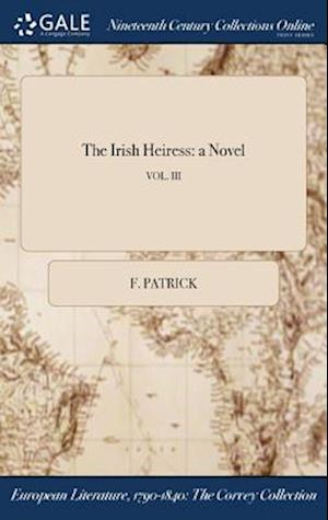 Bog, hardback The Irish Heiress: a Novel; VOL. III af F. Patrick