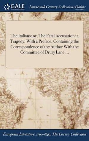 Bog, hardback The Italians: or, The Fatal Accusation: a Tragedy: With a Preface, Containing the Correspondence of the Author With the Committee of Drury Lane ... af Anonymous