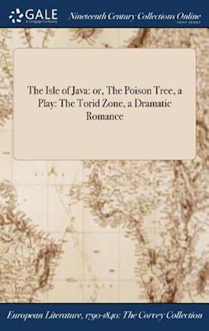 Bog, hardback The Isle of Java: or, The Poison Tree, a Play: The Torid Zone, a Dramatic Romance af Anonymous