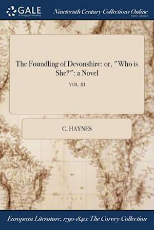 "The Foundling of Devonshire: or, ""Who is She?"": a Novel; VOL. III"