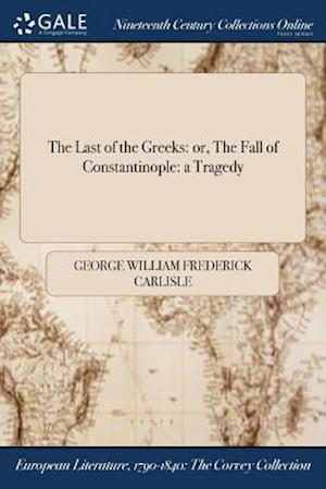 Bog, hæftet The Last of the Greeks: or, The Fall of Constantinople: a Tragedy af George William Frederick Carlisle