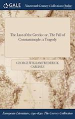 The Last of the Greeks: or, The Fall of Constantinople: a Tragedy af George William Frederick Carlisle