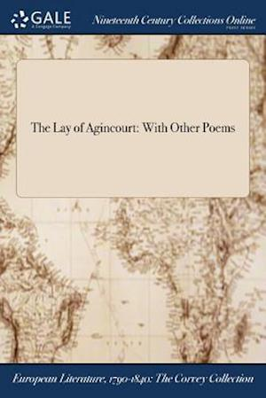 Bog, hæftet The Lay of Agincourt: With Other Poems af Anonymous