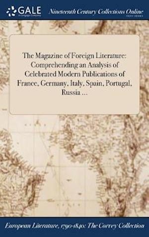 Bog, hardback The Magazine of Foreign Literature: Comprehending an Analysis of Celebrated Modern Publications of France, Germany, Italy, Spain, Portugal, Russia ... af Anonymous