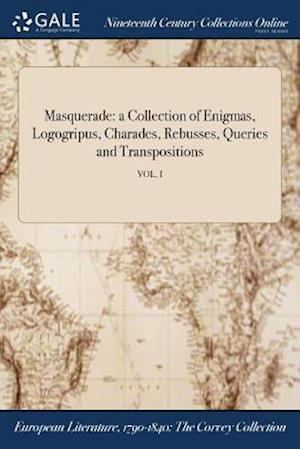 Bog, hæftet Masquerade: a Collection of Enigmas, Logogripus, Charades, Rebusses, Queries and Transpositions; VOL. I af Anonymous