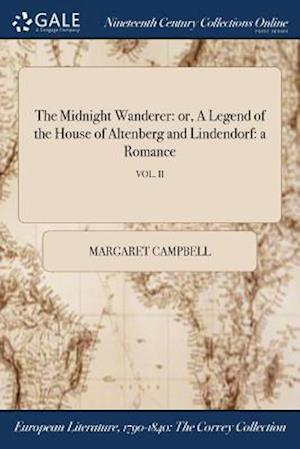 Bog, hæftet The Midnight Wanderer: or, A Legend of the House of Altenberg and Lindendorf: a Romance; VOL. II af Margaret Campbell