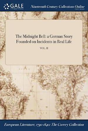 Bog, hæftet The Midnight Bell: a German Story Founded on Incidents in Real Life; VOL. II af Anonymous