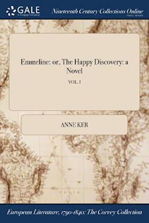 Bog, hæftet Emmeline: or, The Happy Discovery: a Novel; VOL. I af Anne Ker